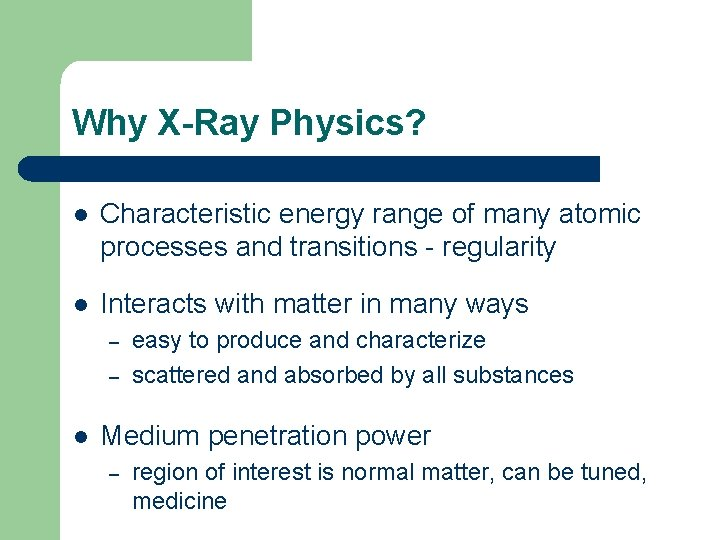 Why X-Ray Physics? l Characteristic energy range of many atomic processes and transitions -