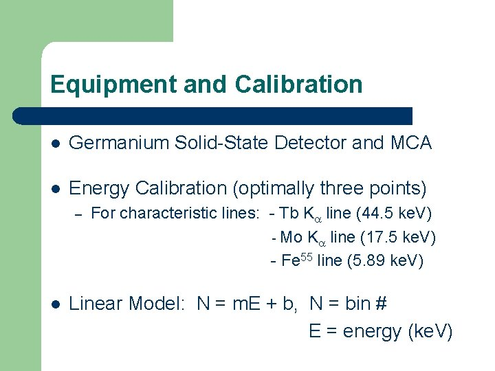 Equipment and Calibration l Germanium Solid-State Detector and MCA l Energy Calibration (optimally three