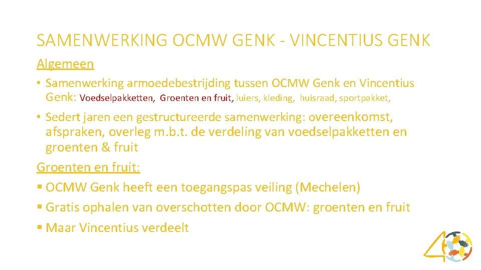SAMENWERKING OCMW GENK - VINCENTIUS GENK Algemeen • Samenwerking armoedebestrijding tussen OCMW Genk en