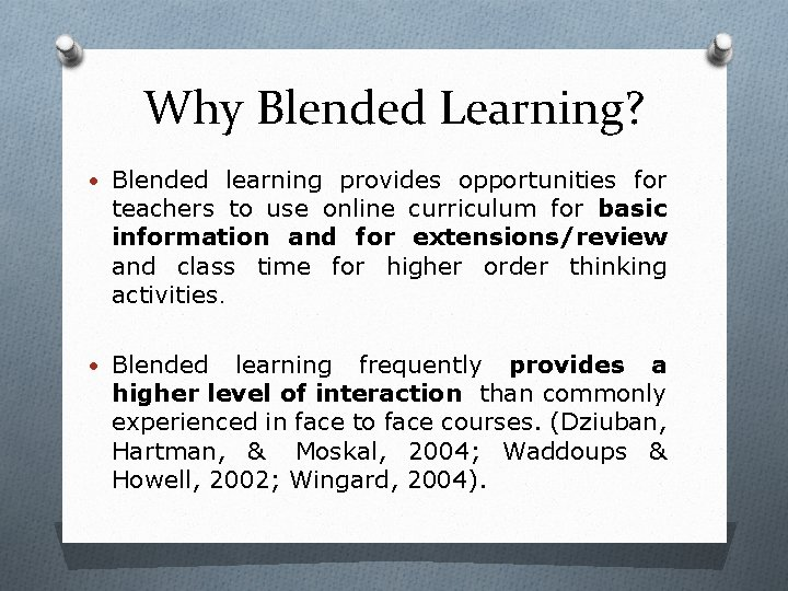 Why Blended Learning? • Blended learning provides opportunities for teachers to use online curriculum