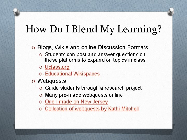 How Do I Blend My Learning? O Blogs, Wikis and online Discussion Formats O