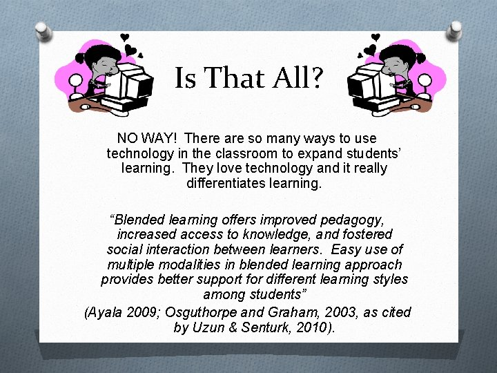 Is That All? NO WAY! There are so many ways to use technology in