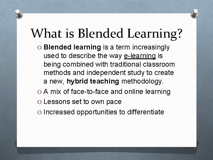 What is Blended Learning? O Blended learning is a term increasingly used to describe