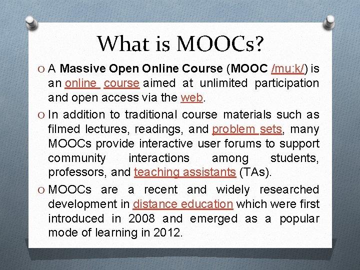 What is MOOCs? O A Massive Open Online Course (MOOC /muːk/) is an online