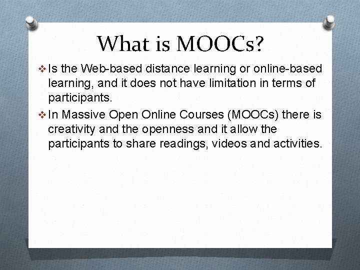 What is MOOCs? v Is the Web-based distance learning or online-based learning, and it