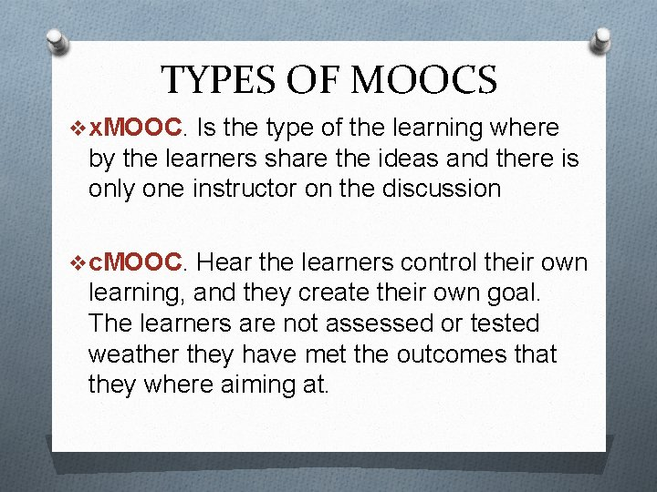 TYPES OF MOOCS v x. MOOC. Is the type of the learning where by