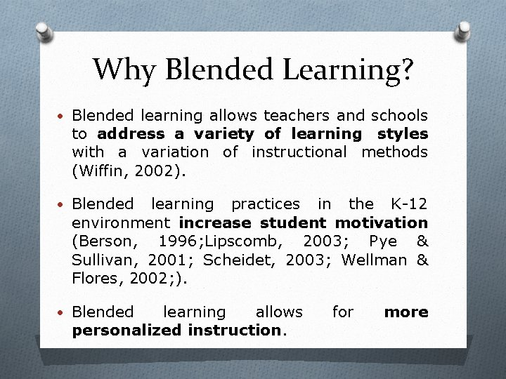 Why Blended Learning? • Blended learning allows teachers and schools to address a variety