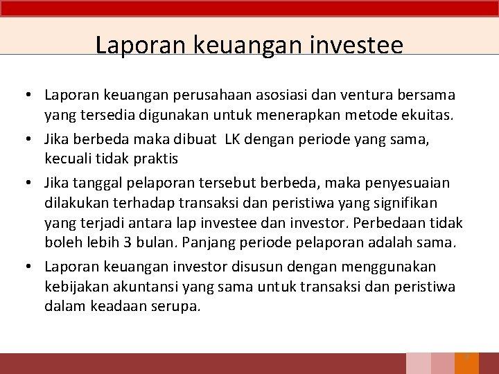Laporan keuangan investee • Laporan keuangan perusahaan asosiasi dan ventura bersama yang tersedia digunakan