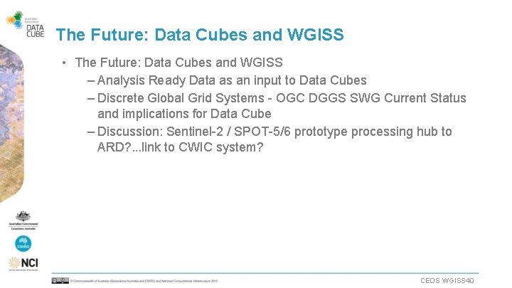 The Future: Data Cubes and WGISS • The Future: Data Cubes and WGISS –