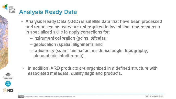 Analysis Ready Data • Analysis Ready Data (ARD) is satellite data that have been