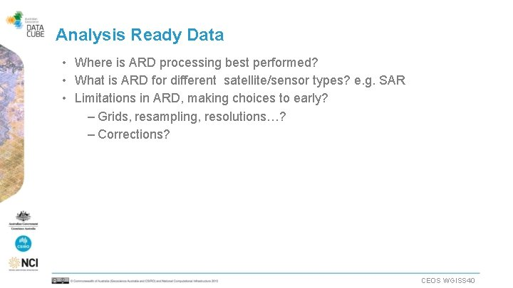 Analysis Ready Data • Where is ARD processing best performed? • What is ARD