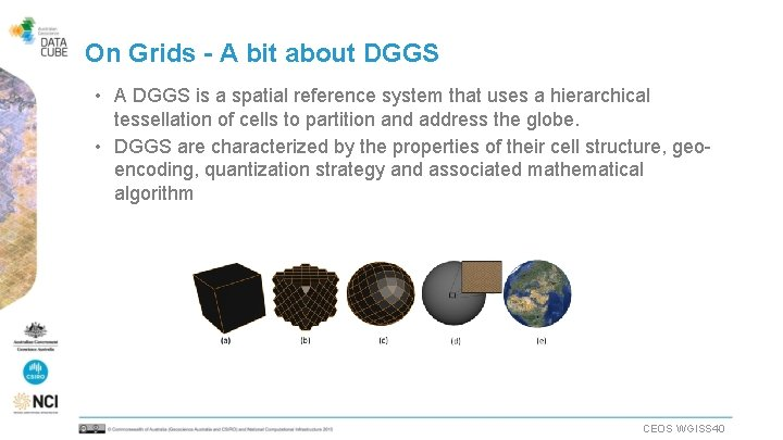 On Grids - A bit about DGGS • A DGGS is a spatial reference