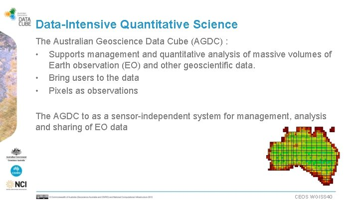 Data-Intensive Quantitative Science The Australian Geoscience Data Cube (AGDC) : • Supports management and