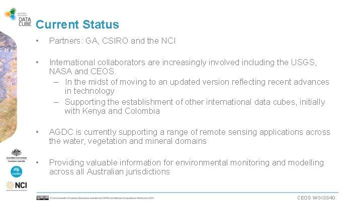 Current Status • Partners: GA, CSIRO and the NCI • International collaborators are increasingly
