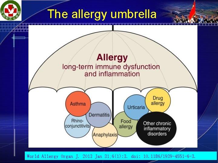 The allergy umbrella World Allergy Organ J. 2013 Jan 31; 6(1): 3. doi: 10.