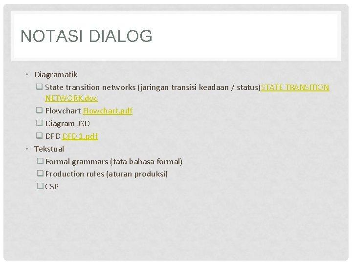 NOTASI DIALOG • Diagramatik q State transition networks (jaringan transisi keadaan / status)STATE TRANSITION