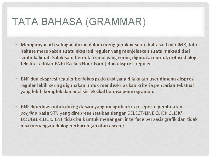 TATA BAHASA (GRAMMAR) • Mempunyai arti sebagai aturan dalam menggunakan suatu bahasa. Pada IMK,