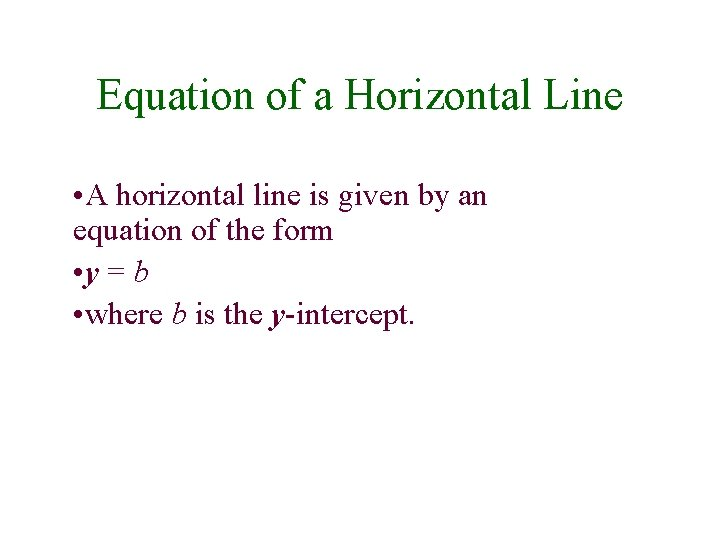 Equation of a Horizontal Line • A horizontal line is given by an equation