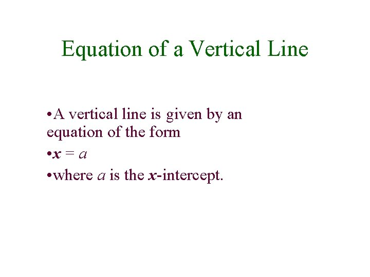 Equation of a Vertical Line • A vertical line is given by an equation
