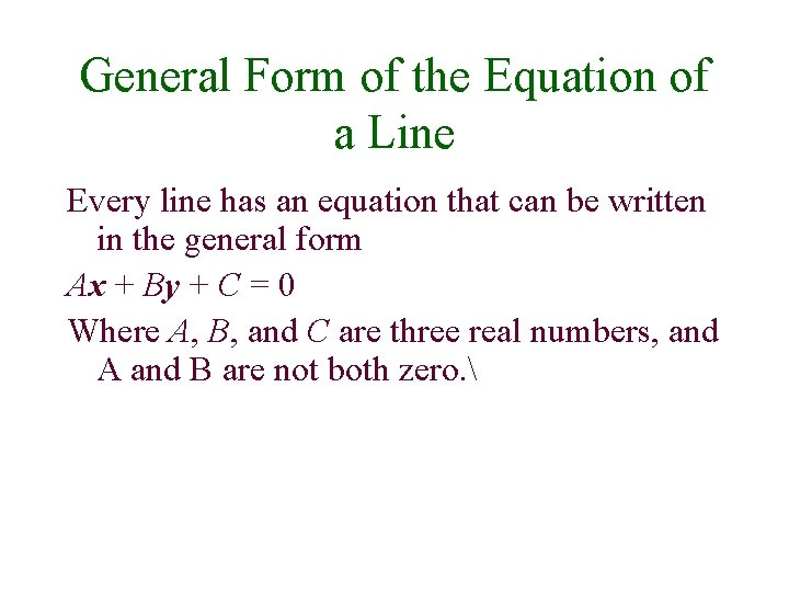 General Form of the Equation of a Line Every line has an equation that