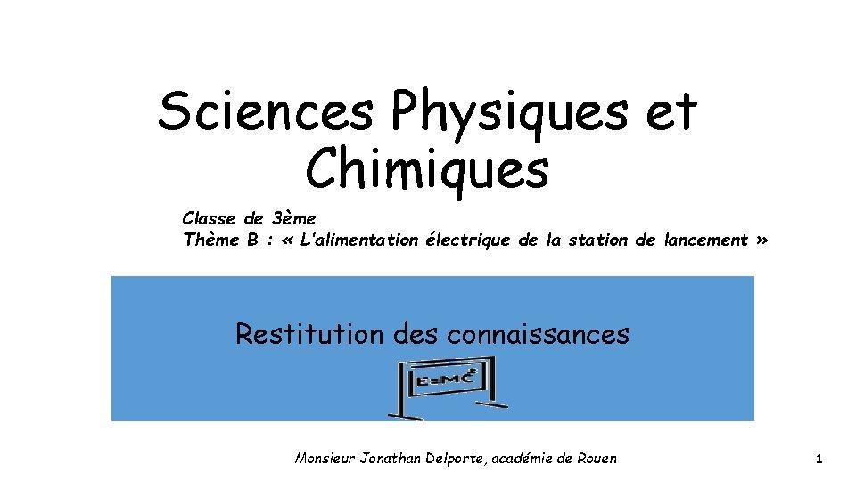 Sciences Physiques et Chimiques Classe de 3ème Thème B : « L'alimentation électrique de