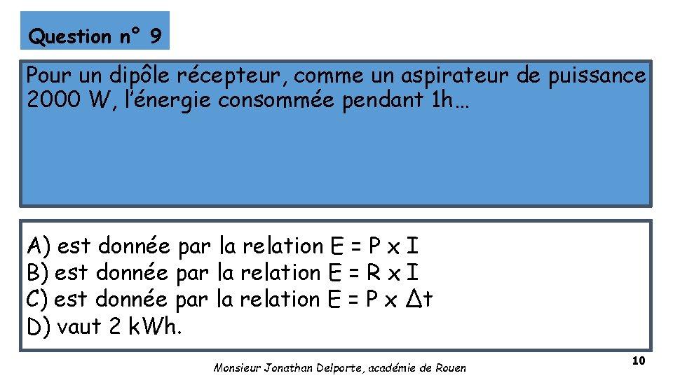 Question n° 9 Pour un dipôle récepteur, comme un aspirateur de puissance 2000 W,