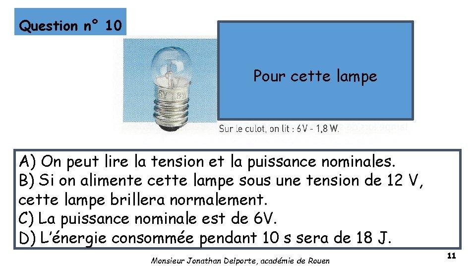 Question n° 10 Pour cette lampe A) On peut lire la tension et la