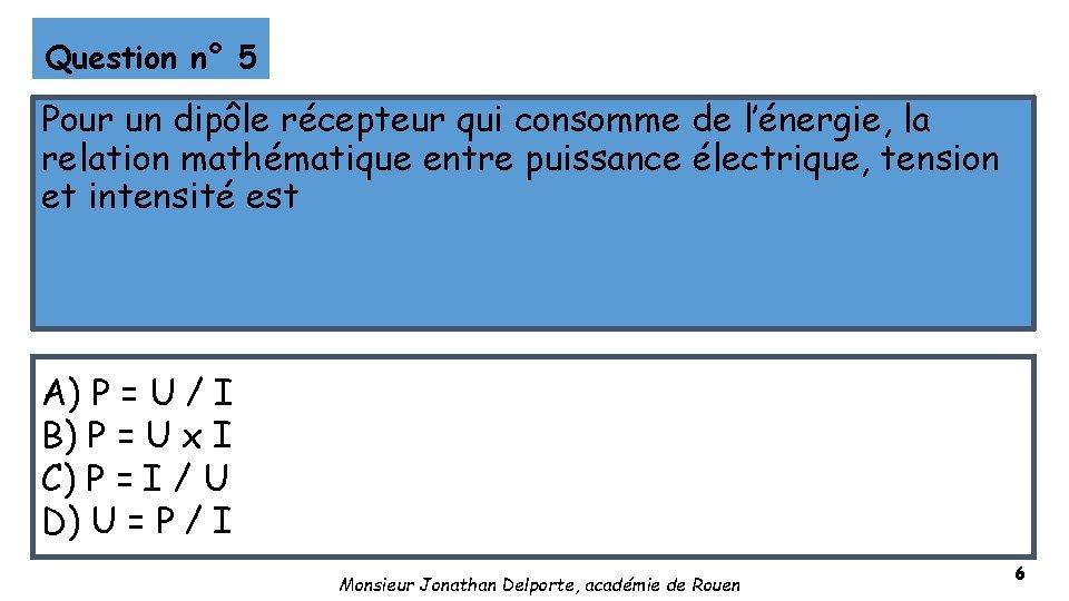Question n° 5 Pour un dipôle récepteur qui consomme de l'énergie, la relation mathématique