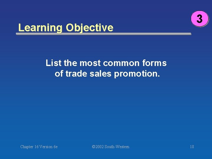3 Learning Objective List the most common forms of trade sales promotion. Chapter 16