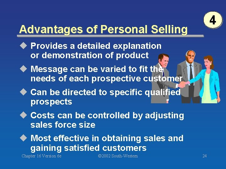 4 Advantages of Personal Selling u Provides a detailed explanation or demonstration of product