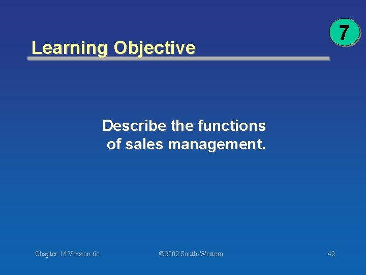 7 Learning Objective Describe the functions of sales management. Chapter 16 Version 6 e