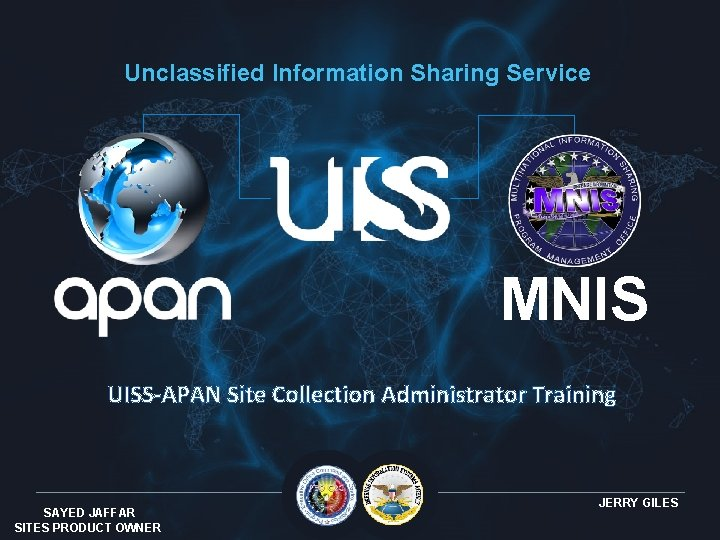 Unclassified Information Sharing Service MNIS UISS-APAN Site Collection Administrator Training SAYED JAFFAR SITES PRODUCT