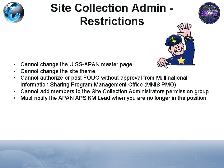 Site Collection Admin Restrictions • Cannot change the UISS-APAN master page • Cannot change