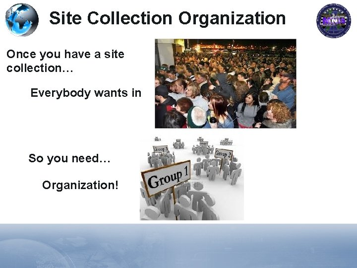 Site Collection Organization Once you have a site collection… Everybody wants in So you