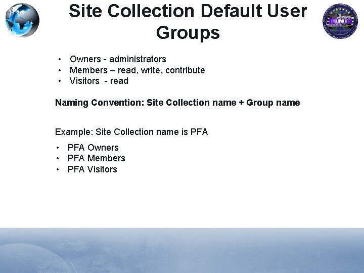 Site Collection Default User Groups • Owners - administrators • Members – read, write,