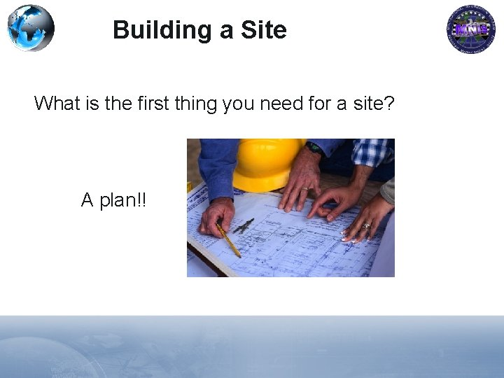 Building a Site What is the first thing you need for a site? A