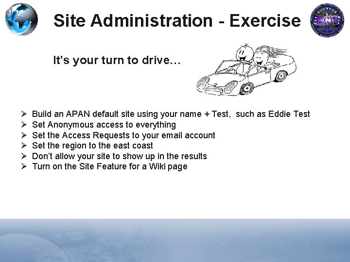 Site Administration - Exercise It's your turn to drive… Ø Ø Ø Build an