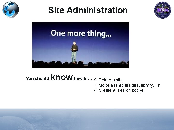Site Administration You should know how to… ü Delete a site ü Make a