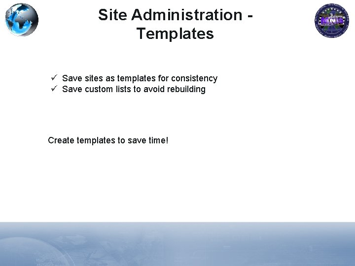 Site Administration Templates ü Save sites as templates for consistency ü Save custom lists