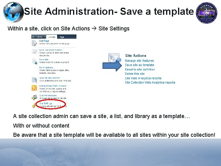Site Administration- Save a template Within a site, click on Site Actions Site Settings