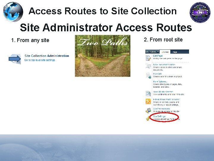 Access Routes to Site Collection Site Administrator Access Routes 1. From any site 2.