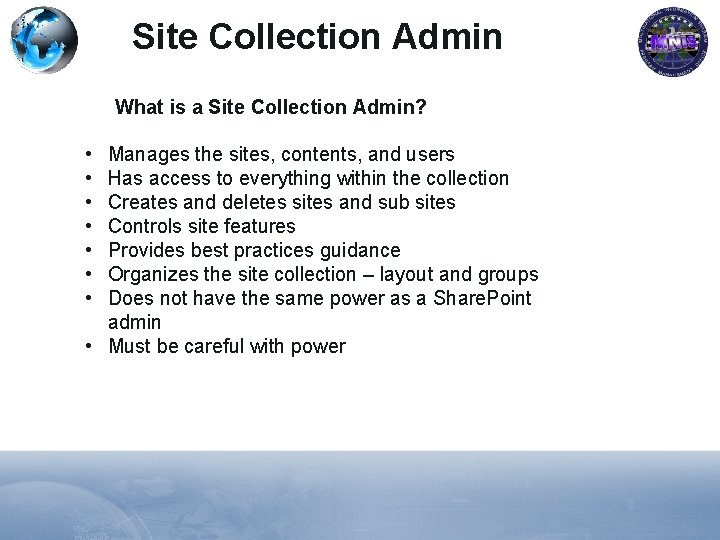 Site Collection Admin What is a Site Collection Admin? • • Manages the sites,
