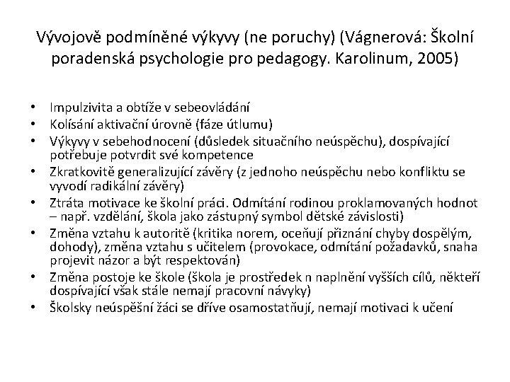 Vývojově podmíněné výkyvy (ne poruchy) (Vágnerová: Školní poradenská psychologie pro pedagogy. Karolinum, 2005) •