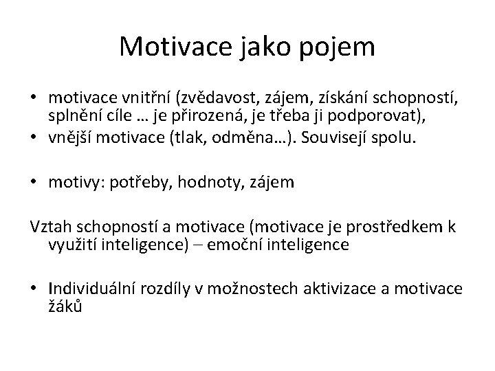 Motivace jako pojem • motivace vnitřní (zvědavost, zájem, získání schopností, splnění cíle … je