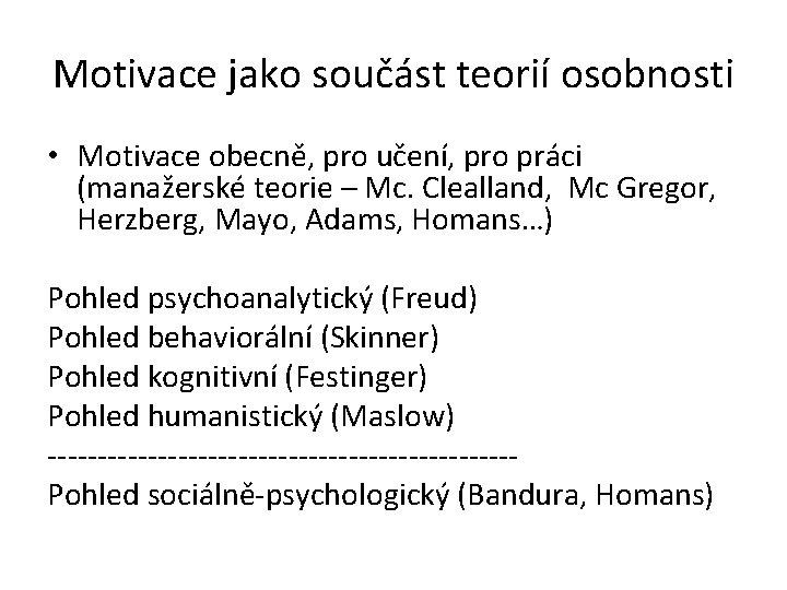 Motivace jako součást teorií osobnosti • Motivace obecně, pro učení, pro práci (manažerské teorie