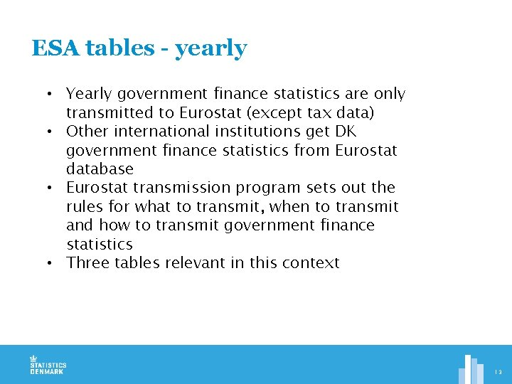 ESA tables - yearly • Yearly government finance statistics are only transmitted to Eurostat