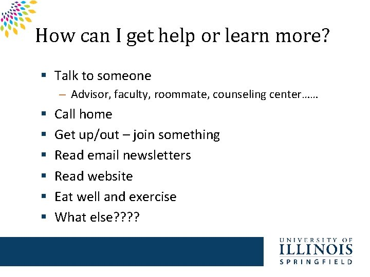 How can I get help or learn more? § Talk to someone – Advisor,