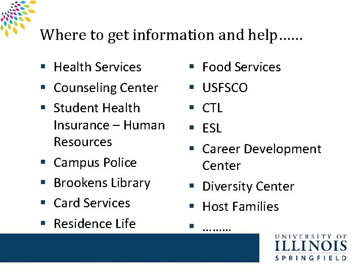 Where to get information and help…… § Health Services § Counseling Center § Student