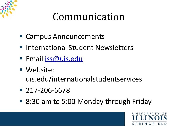 Communication Campus Announcements International Student Newsletters Email iss@uis. edu Website: uis. edu/internationalstudentservices § 217