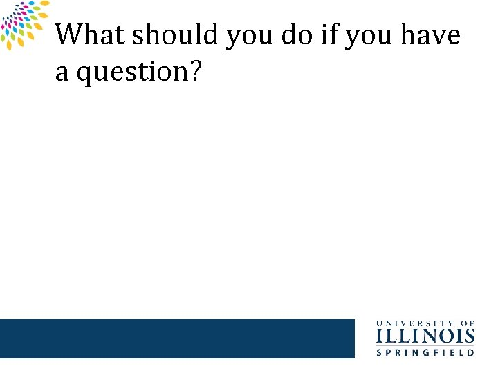 What should you do if you have a question?